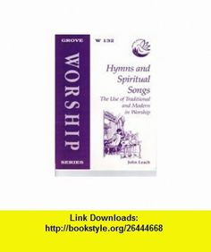 Hymns And Spiritual Songs (9781851742882) John Leach , ISBN-10: 1851742883  , ISBN-13: 978-1851742882 ,  , tutorials , pdf , ebook , torrent , downloads , rapidshare , filesonic , hotfile , megaupload , fileserve