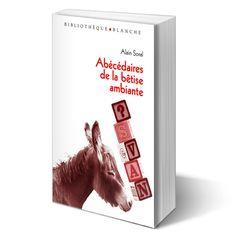 Abécédaires de la bêtise ambiante, par Alain Soral.