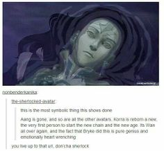 The world is entering a new age, with a new chain of avatars. All starting with Korra.