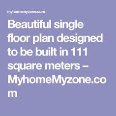 Beautiful single floor plan designed to be built in 111 square meters – MyhomeMyzone.com