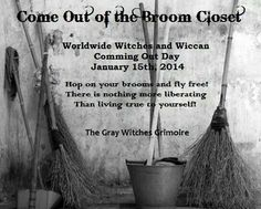 Come out of the broom closet.