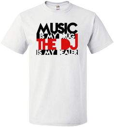 £9.99 Music is my drug and the DJ is my dealer mens tshirt - loads of colours and up to size 5XL - Worldwide delivery