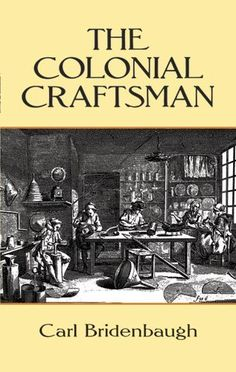 The Colonial Craftsman (Anson G. Phelps Lectureship on Early American History.) by Carl Bridenbaugh, http://www.amazon.com/dp/0486264904/ref=cm_sw_r_pi_dp_frpdub07S1DWN