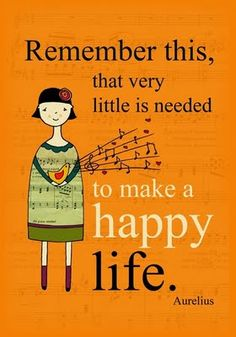 Remember this. I learned this from example by my Mother. Its key to happieness.