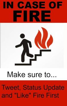 "In Case of Fire: Make Sure to Tweet, Status Update and ""LIKE"" Fire First #facebookaddiction #twitteraddiction #funny"