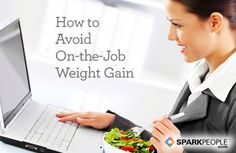 Don't let work pack on the pounds. Stay trim and healthy with these tips. | via @SparkPeople