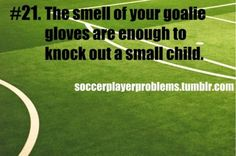 hahahahaha this is so true with our goalie! lol