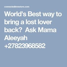 World's Best way to bring a lost lover back? Ask Mama Aleeyah Powerful Love Spells, Spell Caster, Real Estate Investing, Love And Marriage, Spelling, Bring It On, Lost, Lovers, World