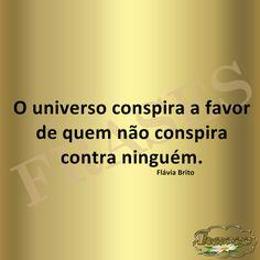 FRASES: O universo conspira a favor  de quem não conspira ...