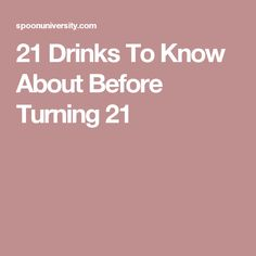 21 Drinks To Know About Before Turning 21