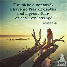 I must be a mermaid.. —Anais Nin **WILD WOMAN SISTERHOOD** #mermaid #wildwoman #wildwomansisterhood