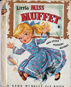 Little Miss Muffet sat on a tuffet, eating her curds and whey.  Along came a spider who sat down beside her and frightened Miss Muffet away.
