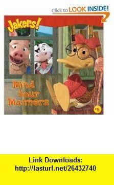 Mind Your Manners (Jakers! (8x8)) (9781416947158) Tom Mason, Dan Danko, Entara Ltd. , ISBN-10: 1416947159  , ISBN-13: 978-1416947158 ,  , tutorials , pdf , ebook , torrent , downloads , rapidshare , filesonic , hotfile , megaupload , fileserve