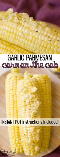 Garlic Parmesan Corn on the Cob is an easy way to take Corn on the Cob to the next level!! Once you taste the garlic and cheese butter on the corn, you'll never want corn any other way again! |Cooking with Karli| #corn #cob #garlic #parmesan #instantpot #recipe #easy