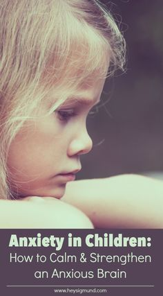 Dealing with Anxiety in Children: How to Calm and Strengthen an Anxious Brain #anxiety