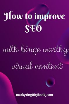 How to improve SEO with binge worthy visual content. SEO content and tips to ameliorate your marketi