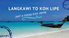 When the monsoon season ends in the Andaman Sea, ferry service from Langkawi to Koh Lipe begins and travel between the two islands is a quick ferry ride.