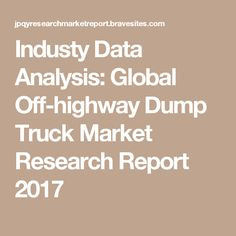 Industy Data Analysis: Global Off-highway Dump Truck Market Research Report 2017