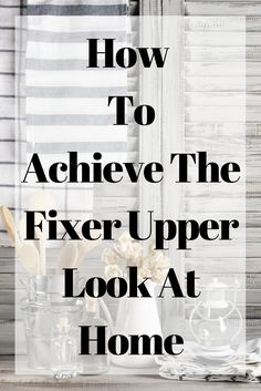 how to achieve the fixer upper look at home