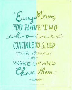 Chasing The Unimaginable ~ Every morning you have two choices - continue to sleep  with dreams or wake up and chase them ~ Unknown via #shopruche   This #quote is so grand! I will be chasing them, how about you?