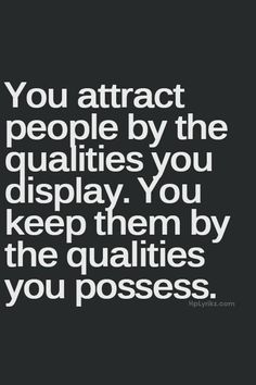 Who you attract and who you keep.