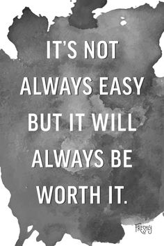 Daily Fitness Motivation: It's not always easy, but it will always be worth it.