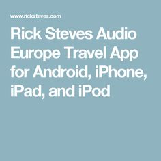 Rick Steves Audio Europe Travel App for Android, iPhone, iPad, and iPod