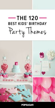 The 120 Best Kids' Birthday Party Themes of All Time