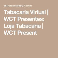 Tabacaria Virtual | WCT Presentes: Loja Tabacaria | WCT Present