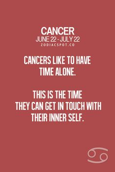 Cancer Zodiac Sign like to have time alone.