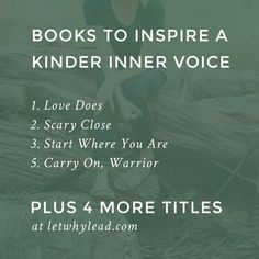 8 Books to Inspire a Kinder Inner Voice / SUCH a great list of titles, especially if you enjoy self-development. The audio versions are great as well!