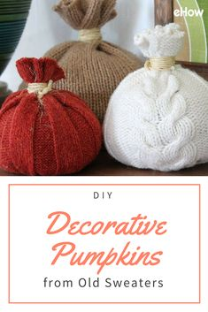 Instead of throwing out those old sweaters in the back of your closet, make some easy fabric pumpkins for autumn decorating!