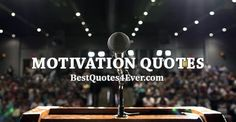 Collection of the best Motivation quotes by famous authors, inspiring leaders, and interesting fictional characters on Best Quotes Ever.
