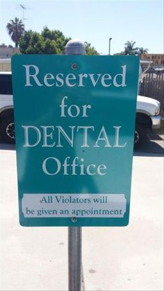 Dentaltown - Reserved for dental office. All violators will be given an appointment.