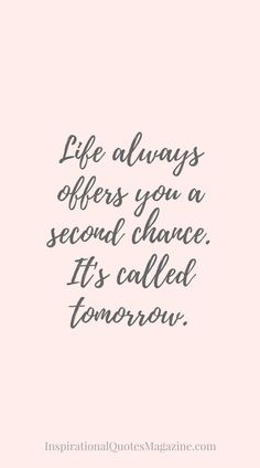 Life always offers you a second chance. It's called tomorrow. Inspirational Quote about Life