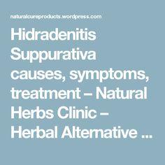 Hidradenitis Suppurativa causes, symptoms, treatment – Natural Herbs Clinic – Herbal Alternative Medicine