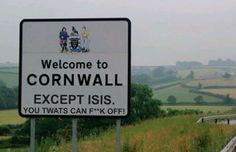 Welcome To Cornwall . Browse new photos about Welcome To Cornwall . Most Awesome Funny Photos Everyday! Because it's fun! St Ives Cornwall, Devon And Cornwall, British Humor, English Countryside, Cheer Up, Funny Signs, Funny Phrases, British Isles, Best Funny Pictures