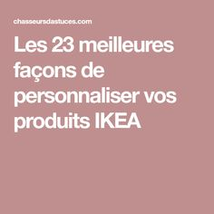 Les 23 meilleures façons de personnaliser vos produits IKEA