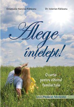 """""""Alege înțelept"""" de Emanuela-Narcisa Răileanu și Dr. Valerian Răileanu  344 pagini  """"O carte pentru viitorul familiei tale."""""""