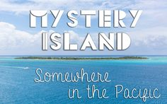 MYSTERY ISLAND … SOMEWHERE IN THE PACIFIC