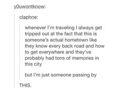 I think about this a lot. I also think about the reverse, when people come to my town for the first time