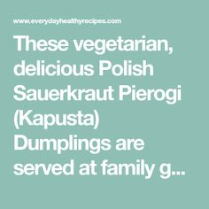 These vegetarian, delicious Polish Sauerkraut Pierogi (Kapusta) Dumplings are served at family gatherings and festive celebrations. Sauerkraut Soup Recipe, Soup Recipes, Dinner Recipes, Polish Recipes, Polish Food, Family Gatherings, Dumplings, Finger Foods, Festive