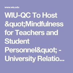"WIU-QC To Host ""Mindfulness for Teachers and Student Personnel""  - University Relations - Western Illinois University"
