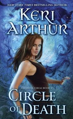 Circle of Death (A Damask Circle Book 2) by Keri Arthur (Feb. 25, 2014) Dell
