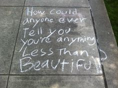 """How could anyone ever tell you you're anything less than beautiful?"" I found this note at exactly the perfect time. This is the inspiration behind the creation of #pdxchalkart (my ""make a difference"" project). Thank you to whoever wrote this. It was just what I needed that day and a perfect reminder of just how profoundly we can make a difference to each other."