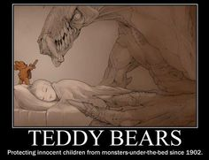 teddy bears: protecting innocent children from monsters under the bed since 1902