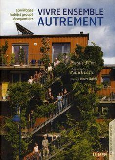 Vivre ensemble autrement : Ecovillages, écoquartiers, habitat groupé de Pascale d'Erm