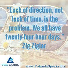 """Lack of direction, not lack of time, is the problem. We all have twenty-four hour days."" Zig Ziglar  #Direction #Entrepreneur #stayfocused #innovation #Author #Speaker #Coach #Businessstrategist #smallbusiness #Nonprofit #Vision #timemanagement"