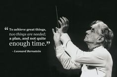 "Leonard Bernstein: ""To achieve great things, two things are needed; a plan, and not quite enough time."" I have adored Bernstein ever since I first saw him doing Young People's Concerts. Music Education, Education Quotes, Health Education, Physical Education, Music Is Life, New Music, Classical Music Quotes, Famous Music Quotes, Great Quotes"