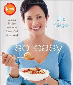 So Easy: Luscious, Healthy Recipes for Every Meal of the Week by Ellie Krieger